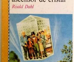 Charlie y el gran ascensor de cristal – Roald Dahl – Juvenil Alfaguara – 1991