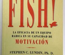 Fish! Motivación – Stephen C. Lundin – Harry Paul – Jhon Christensen – Empresa Activa